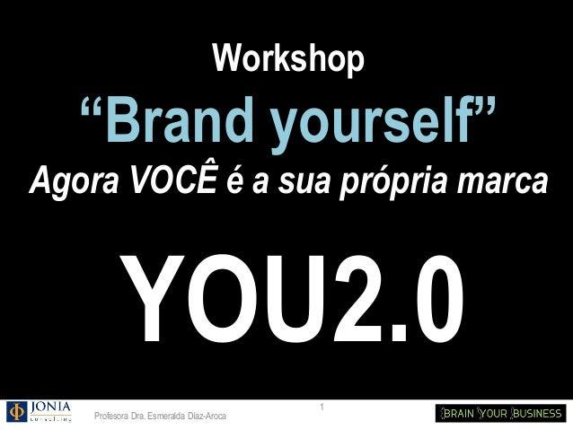 """Workshop   """"Brand yourself""""Agora VOCÊ é a sua própria marca          YOU2.0                                          1    ..."""