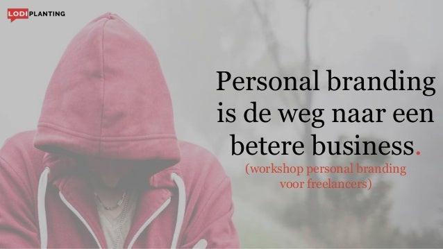 Personal branding is de weg naar een betere business. (workshop personal branding voor freelancers)