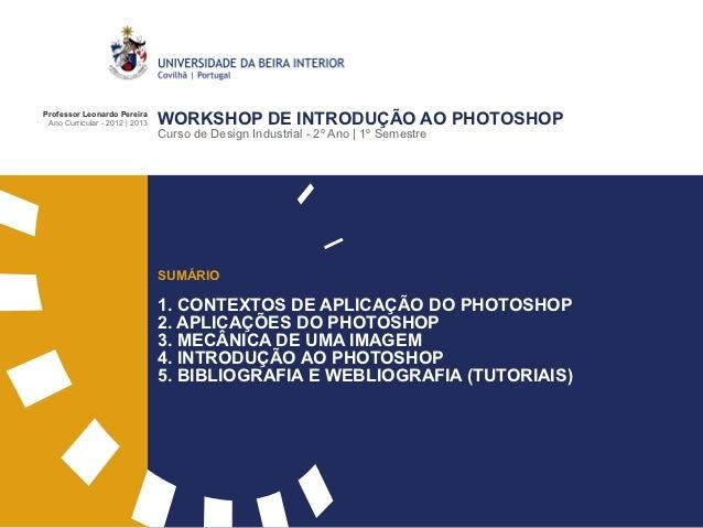 Professor Leonardo Pereira Ano Curricular - 2012 | 2013   WORKSHOP DE INTRODUÇÃO AO PHOTOSHOP                             ...