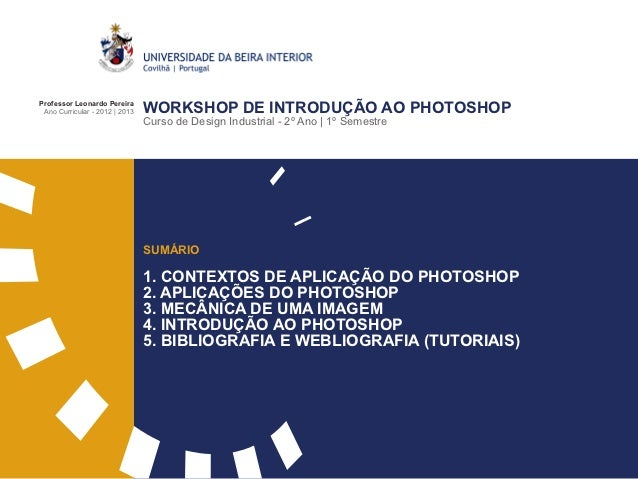 Professor Leonardo Pereira Ano Curricular - 2012 | 2013   WORKSHOP DE INTRODUÇÃO AO PHOTOSHOP                             ...
