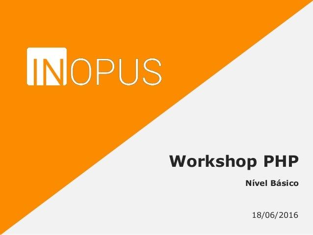 Nível Básico 18/06/2016 Workshop PHP