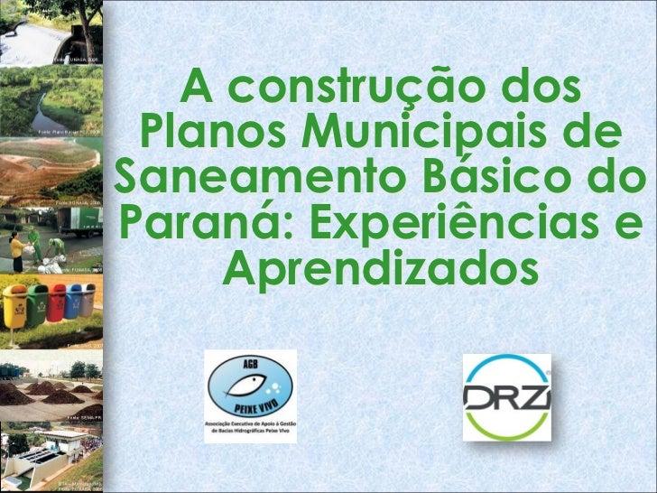 A construção dos Planos Municipais deSaneamento Básico doParaná: Experiências e     Aprendizados