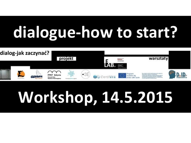 Workshop, 14.5.2015 dialogue-how to start?