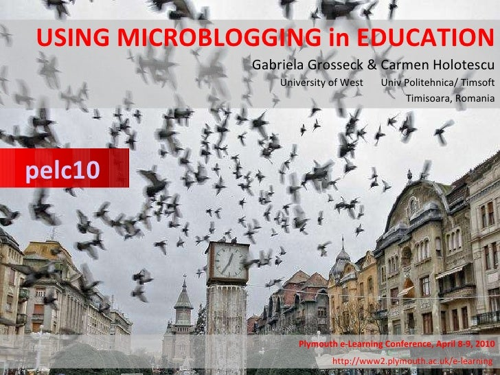 USING MICROBLOGGING in EDUCATION Gabriela Grosseck & Carmen Holotescu University of West  Univ Politehnica/ Timsoft Timiso...