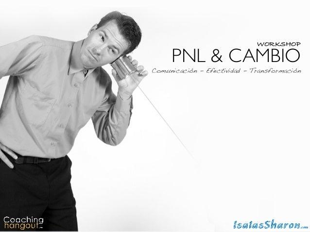 WORKSHOP PNL & CAMBIO Comunicación - Efectividad - Transformación