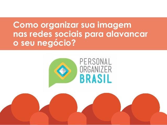 wwww.kalinkacarvalho.com.br Como organizar sua imagem nas redes sociais para alavancar o seu negócio?