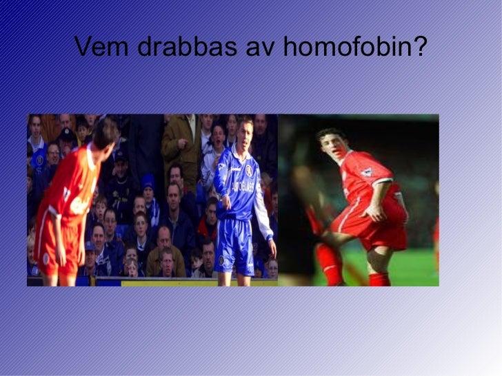 Vem drabbas av homofobin?