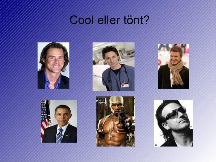 Cool eller tönt?