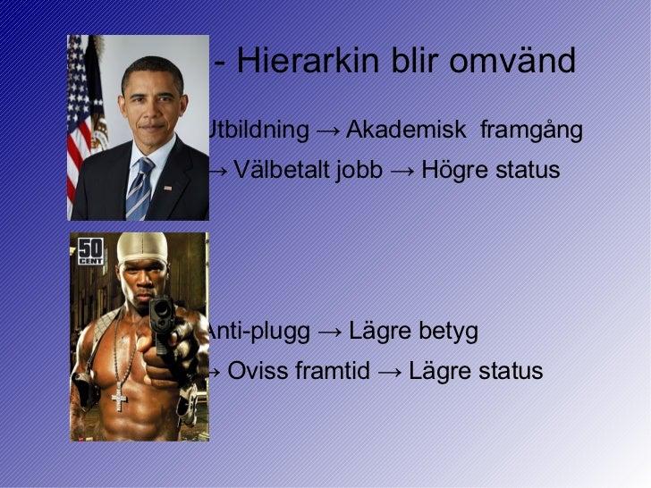 - Hierarkin blir omvändUtbildning → Akademisk framgång→ Välbetalt jobb → Högre statusAnti-plugg → Lägre betyg→ Oviss framt...