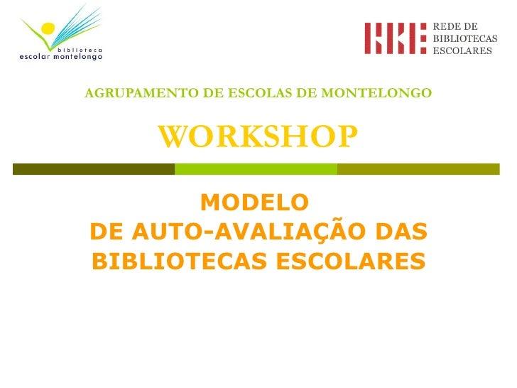 AGRUPAMENTO DE ESCOLAS DE MONTELONGO WORKSHOP MODELO  DE AUTO-AVALIAÇÃO DAS BIBLIOTECAS ESCOLARES