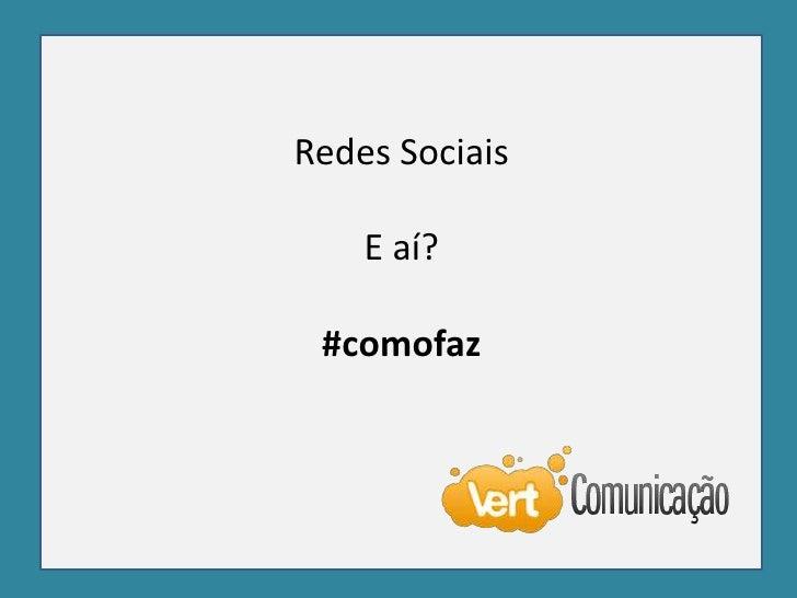 Redes Sociais<br />E aí?<br />#comofaz<br />