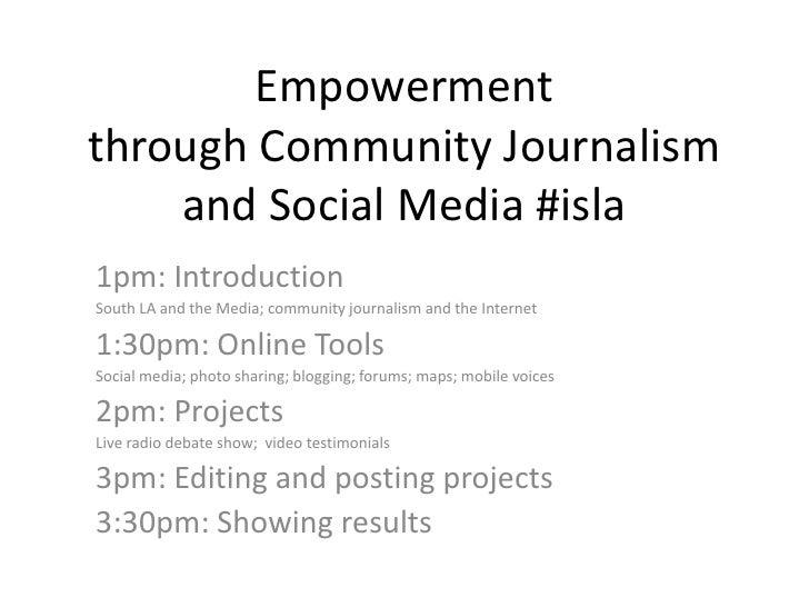 Empowermentthrough Community Journalismand Social Media #isla<br />1pm: Introduction<br />South LA and the Media; communit...