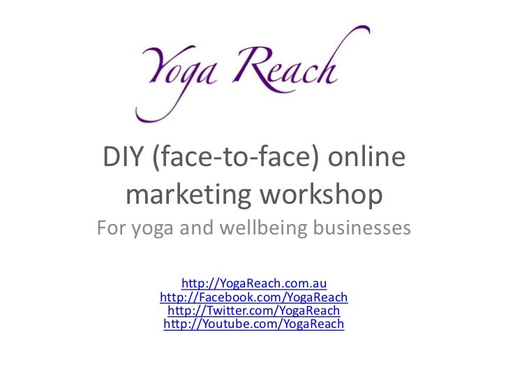 DIY (face-to-face) online marketing workshopFor yoga and wellbeing businesses          http://YogaReach.com.au      http:/...