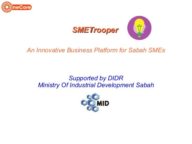 SMETrooperSMETrooper An Innovative Business Platform for Sabah SMEs Supported by DIDR Ministry Of Industrial Development S...