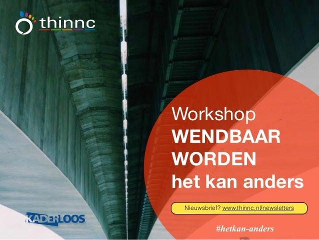 Workshop WENDBAAR WORDEN het kan anders #hetkan-anders Nieuwsbrief? www.thinnc.nl/newsletters