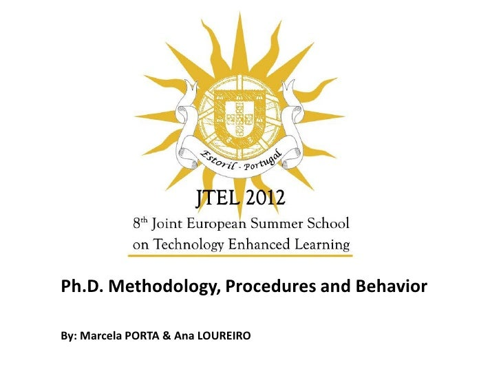 Ph.D. Methodology, Procedures and BehaviorBy: Marcela PORTA & Ana LOUREIRO