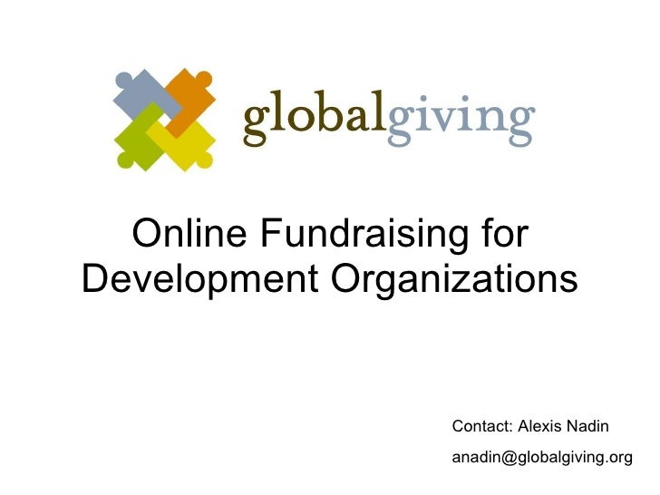 Online Fundraising for Development Organizations Contact: Alexis Nadin [email_address]