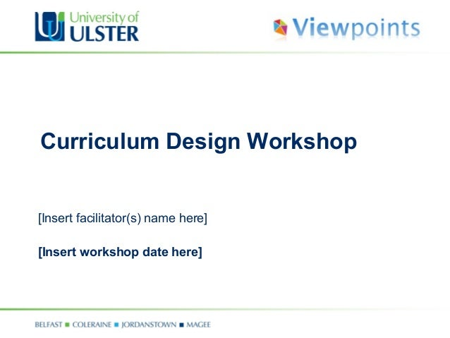 Curriculum Design Workshop [Insert facilitator(s) name here] [Insert workshop date here]
