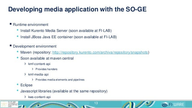 Developing media application with the SO-GE  Runtime environment • Install Kurento Media Server (soon available at FI-LAB...