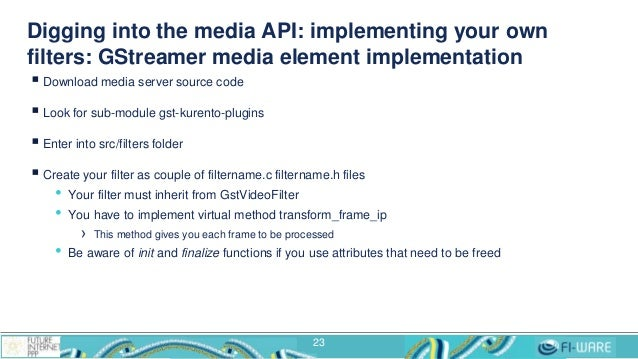 Digging into the media API: implementing your own filters: GStreamer media element implementation  Download media server ...