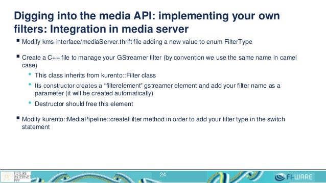 Digging into the media API: implementing your own filters: Integration in media server  Modify kms-interface/mediaServer....