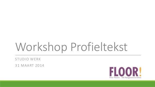 Workshop Profieltekst STUDIO WERK 31 MAART 2014