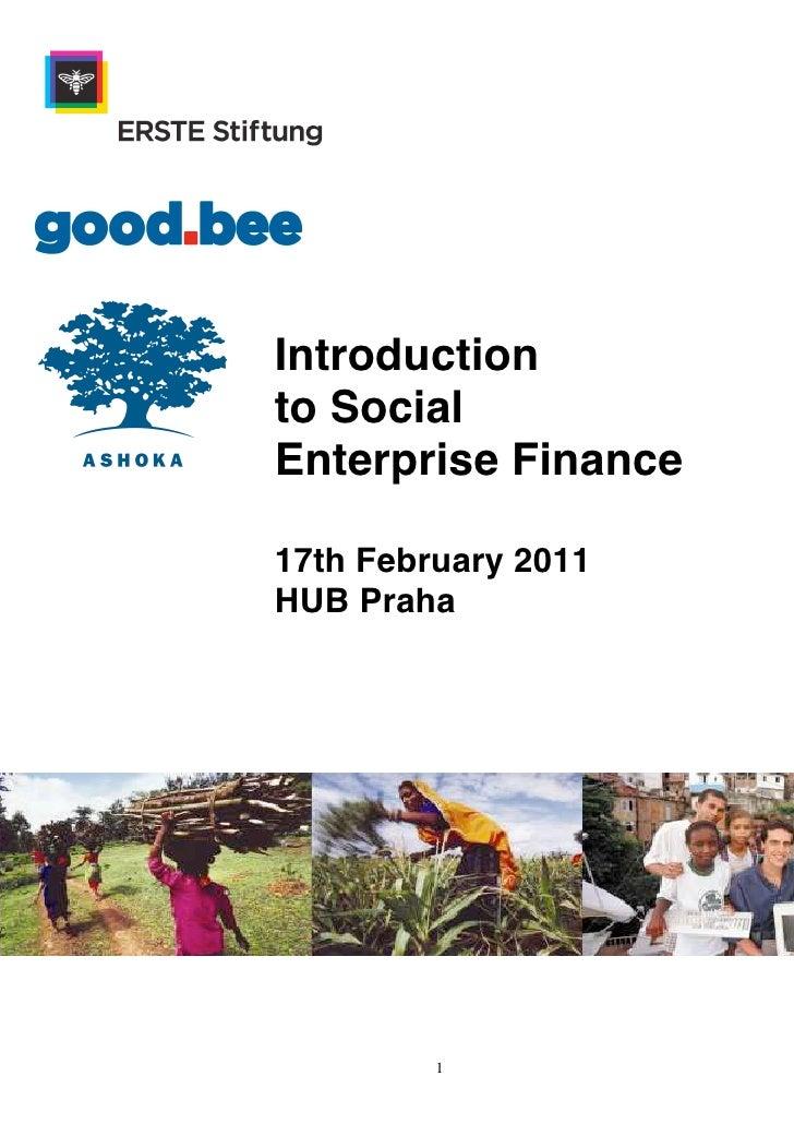 Introductionto SocialEnterprise Finance17th February 2011HUB Praha         1