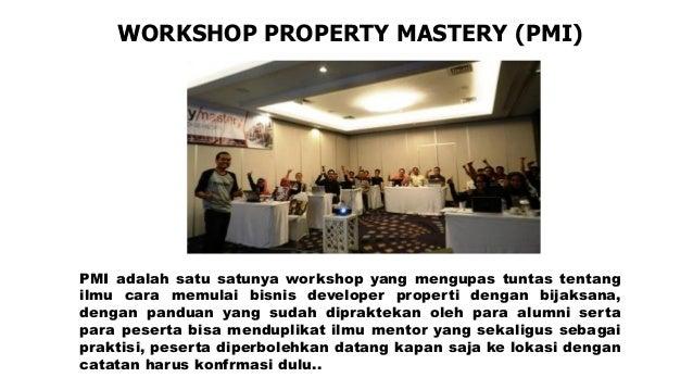 WORKSHOP PROPERTY MASTERY (PMI) PMI adalah satu satunya workshop yang mengupas tuntas tentang ilmu cara memulai bisnis dev...