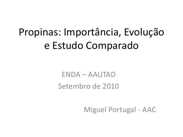 Propinas: Importância, Evolução     e Estudo Comparado         ENDA – AAUTAD        Setembro de 2010              Miguel P...