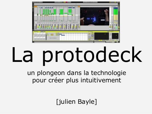 La protodeckun plongeon dans la technologiepour créer plus intuitivement[julien Bayle]