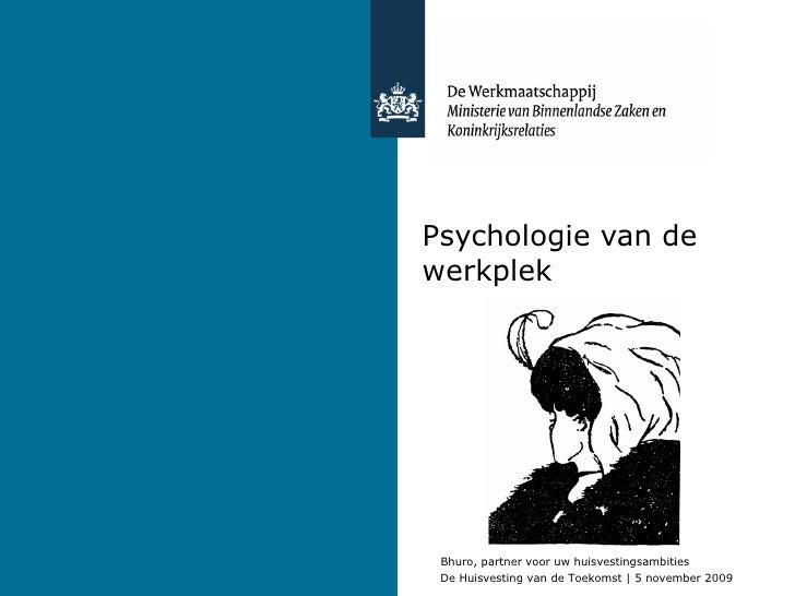 Psychologie van de werkplek Bhuro, partner voor uw huisvestingsambities De Huisvesting van de Toekomst | 5 november 2009