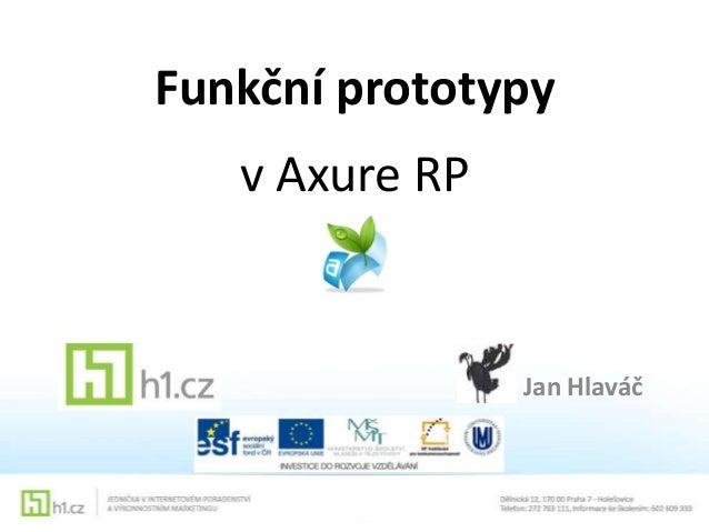Funkční prototypy v Axure RP  Jan Hlaváč