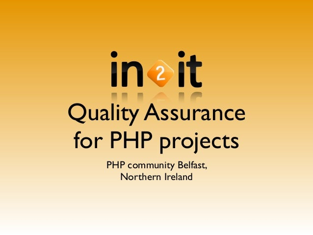 Quality Assurance for PHP projects PHP community Belfast, Northern Ireland