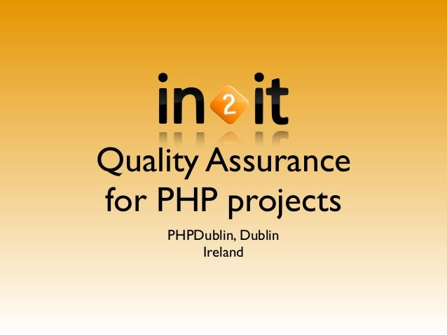 Quality Assurance for PHP projects PHPDublin, Dublin Ireland