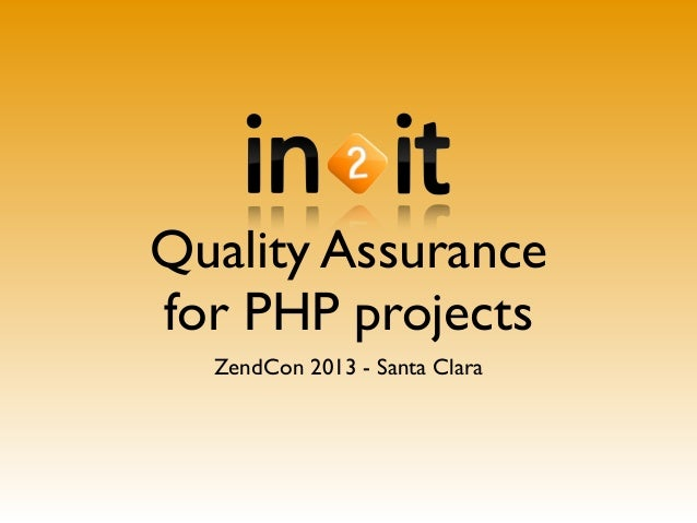 Quality Assurance for PHP projects ZendCon 2013 - Santa Clara
