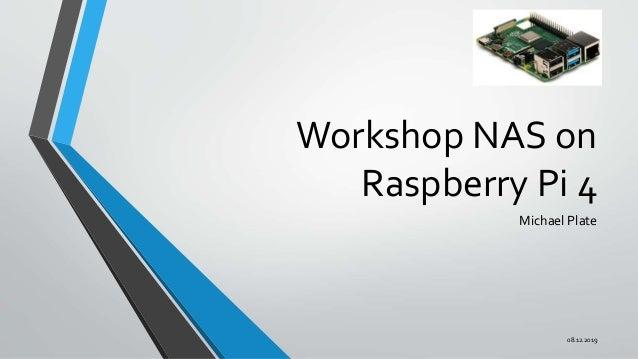 Workshop NAS on Raspberry Pi 4 Michael Plate 08.12.2019