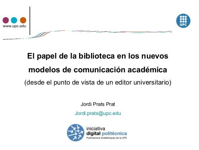 www.upc.edu              El papel de la biblioteca en los nuevos              modelos de comunicación académica          (...