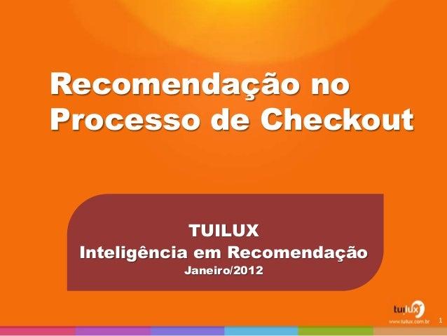 Recomendação no Processo de Checkout TUILUX Inteligência em Recomendação Janeiro/2012 1