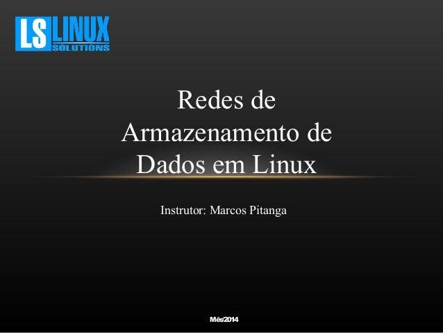 Redes de  Armazenamento de  Dados em Linux  Instrutor: Marcos Pitanga  Mês/2014