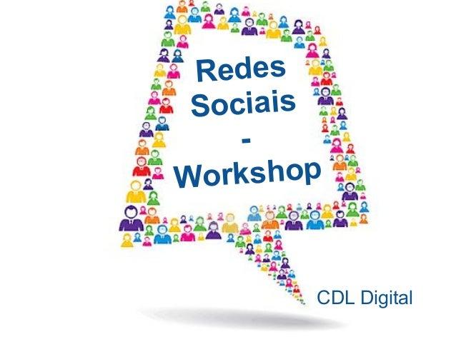 Redes Sociais    -W orkshop        CDL Digital