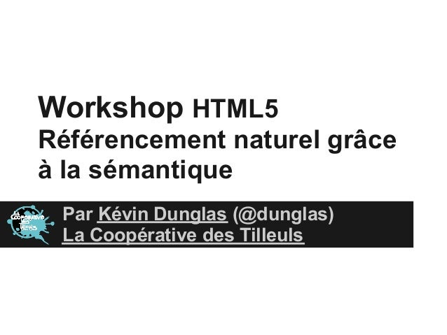 Workshop HTML5Référencement naturel grâceà la sémantique Par Kévin Dunglas (@dunglas) La Coopérative des Tilleuls
