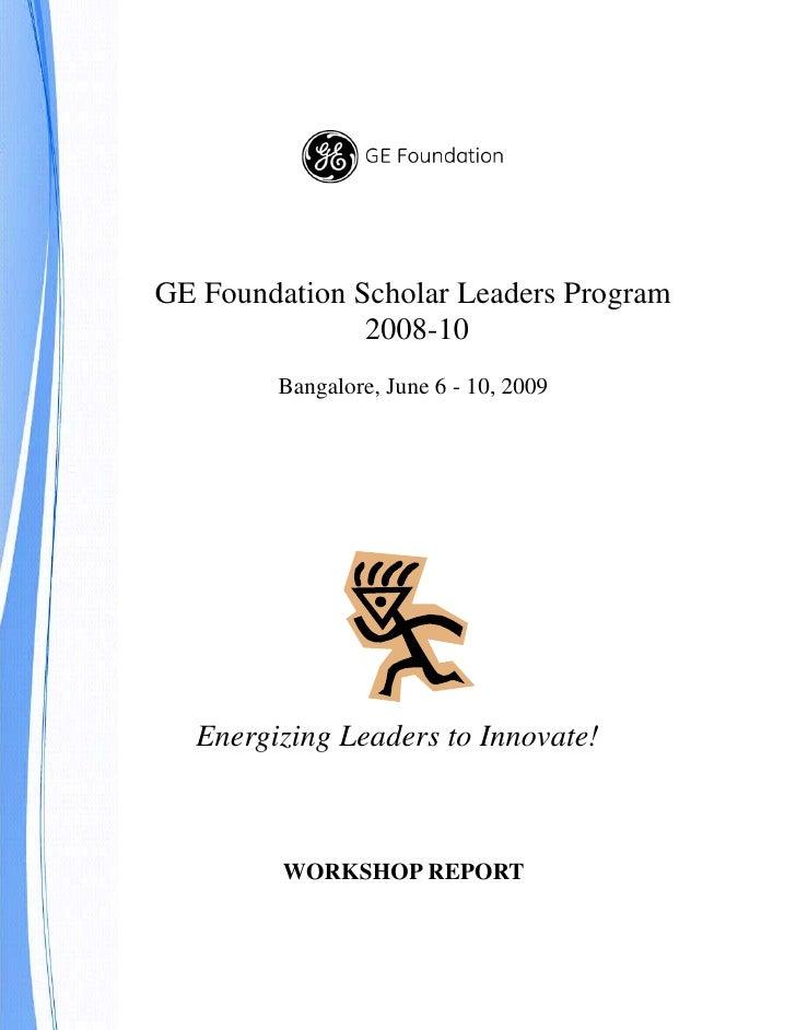 GE Foundation Scholar Leaders Program                2008-10         Bangalore, June 6 - 10, 2009       Energizing Leaders...