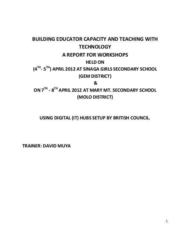 1BUILDING EDUCATOR CAPACITY AND TEACHING WITHTECHNOLOGYA REPORT FOR WORKSHOPSHELD ON(4TH- 5TH) APRIL 2012 AT SINAGA GIRLS ...