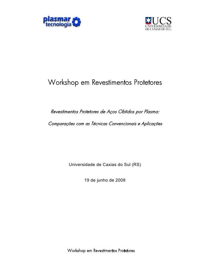 Workshop em Revestimentos Protetores     Revestimentos Protetores de Aços Obtidos por Plasma:  Comparações com as Técnicas...