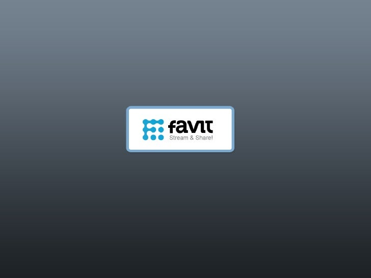 favit – what to expect ? Discover   Share   Shave Only the content you care about Information Overload
