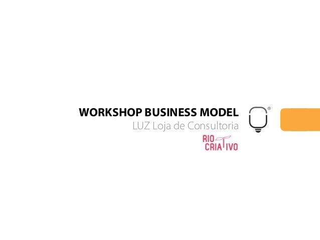WORKSHOP BUSINESS MODEL       LUZ Loja de Consultoria