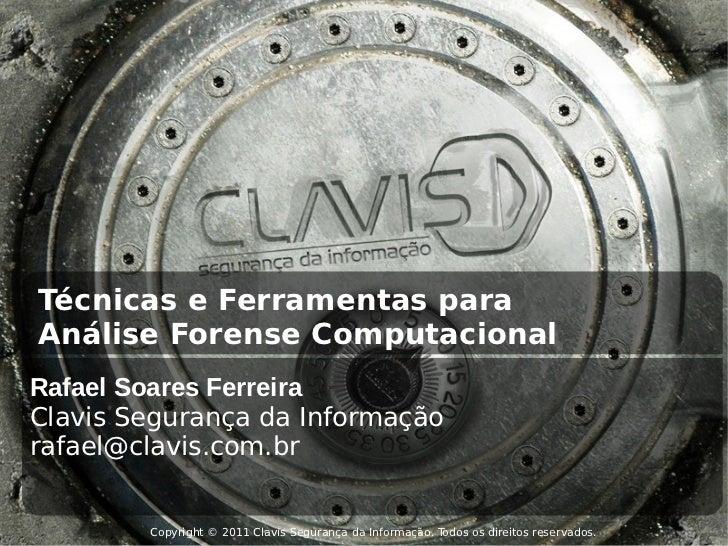 Técnicas e Ferramentas paraAnálise Forense ComputacionalRafael Soares FerreiraClavis Segurança da Informaçãorafael@clavis....