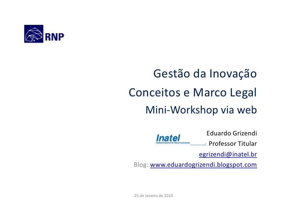 Gestão da Inovação Conceitos e Marco Legal      Mini-Workshop via web                       Eduardo Grizendi              ...