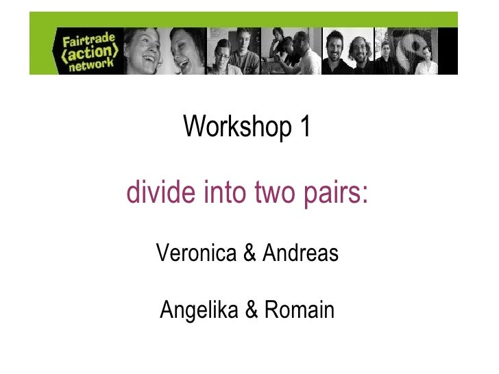 Workshop 1 divide into two pairs: Veronica & Andreas Angelika & Romain