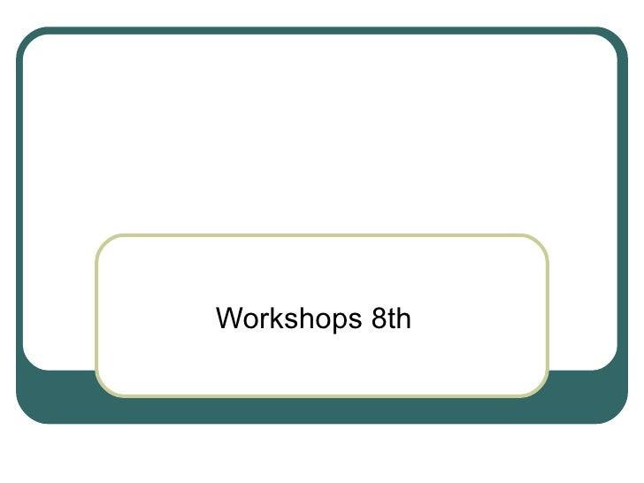 Workshops 8th